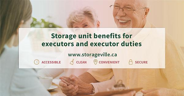 Storage Unit benefits for executors and estate planning responsibilities - Executors Winnipeg - Executor Duties and Grant of Probate - Winnipeg Storage Units - StorageVille