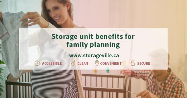 Storage unit benefits for family planning - Family Planning Winnipeg - Winnipeg Storage Units - Storage Units Winnipeg - StorageVille
